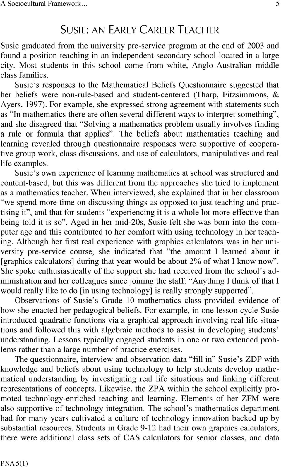 Susie s responses to the Mathematical Beliefs Questionnaire suggested that her beliefs were non-rule-based and student-centered (Tharp, Fitzsimmons, & Ayers, 1997).