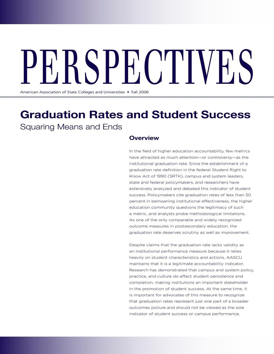Since the establishment of a graduation rate definition in the federal Student Right to Know Act of 1990 (SRTK), campus and system leaders, state and federal policymakers, and researchers have