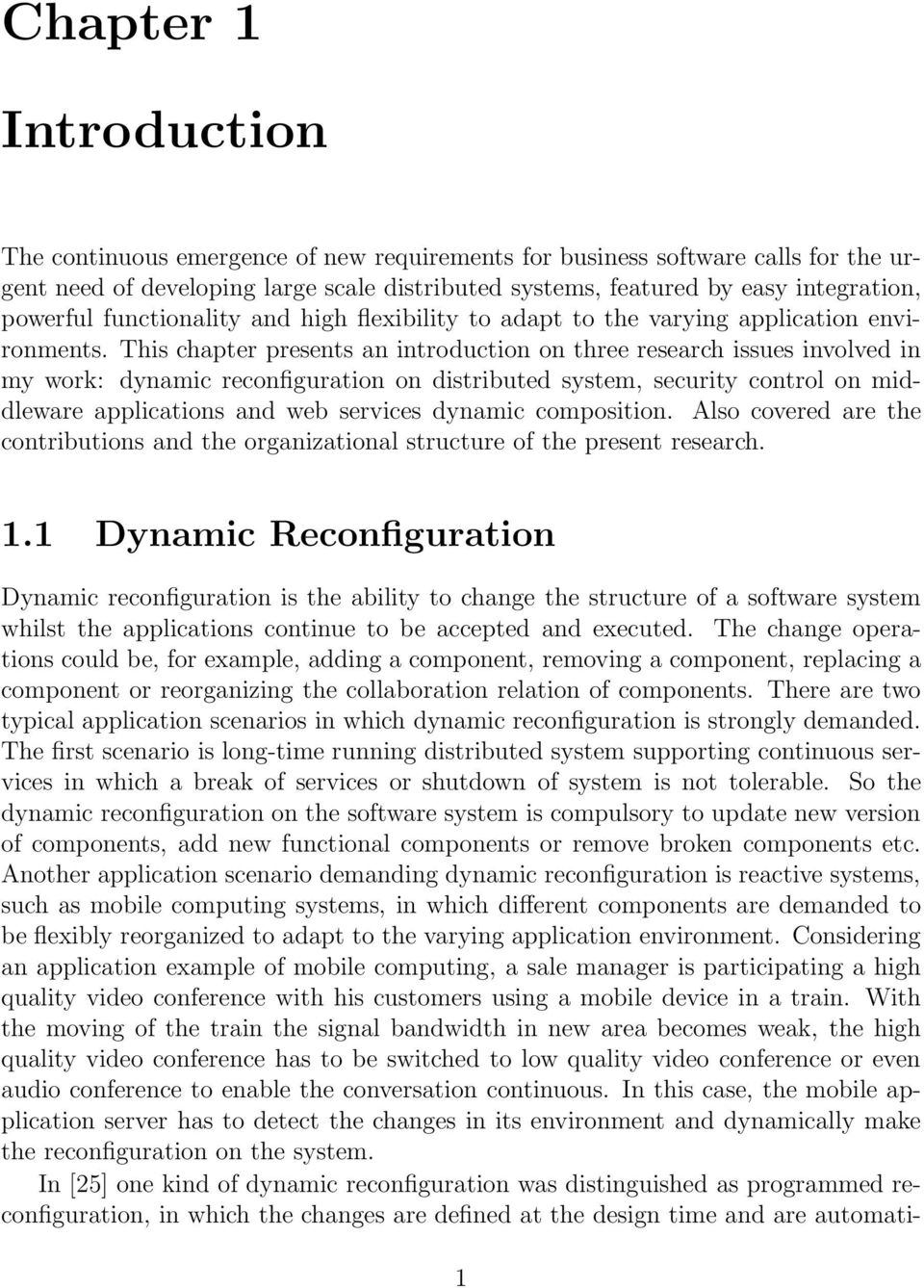 This chapter presents an introduction on three research issues involved in my work: dynamic reconfiguration on distributed system, security control on middleware applications and web services dynamic