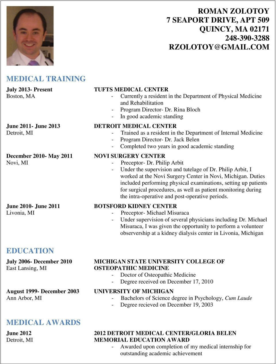 Rina Bloch - In good academic standing June 2011- June 2013 DETROIT MEDICAL CENTER Detroit, MI - Trained as a resident in the Department of Internal Medicine - Program Director- Dr.