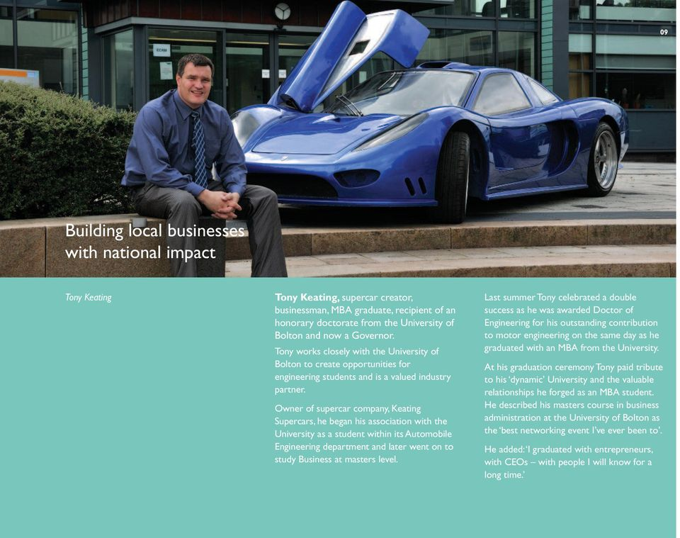 Owner of supercar company, Keating Supercars, he began his association with the University as a student within its Automobile Engineering department and later went on to study Business at masters