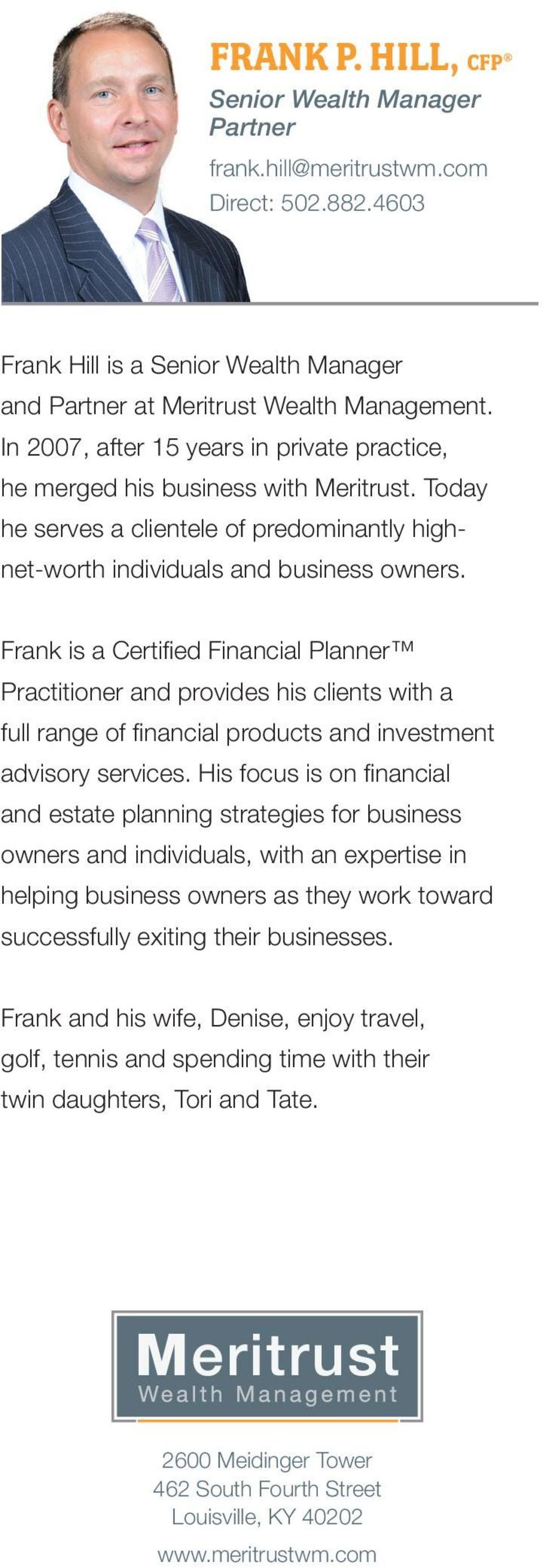 FOCUSED ON YOUR FINANCIAL SUCCESS. Frank is a Certified Financial Planner Practitioner and provides his clients with a full range of financial products and investment advisory services.