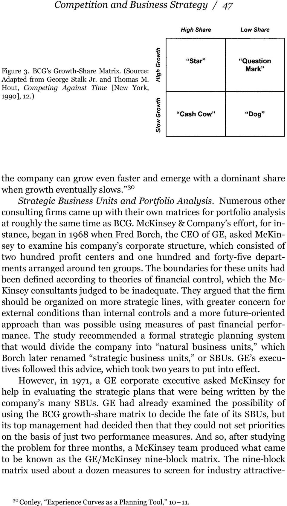 Numerous other consulting firms came up with their own matrices for portfolio analysis at roughly the same time as BCG.