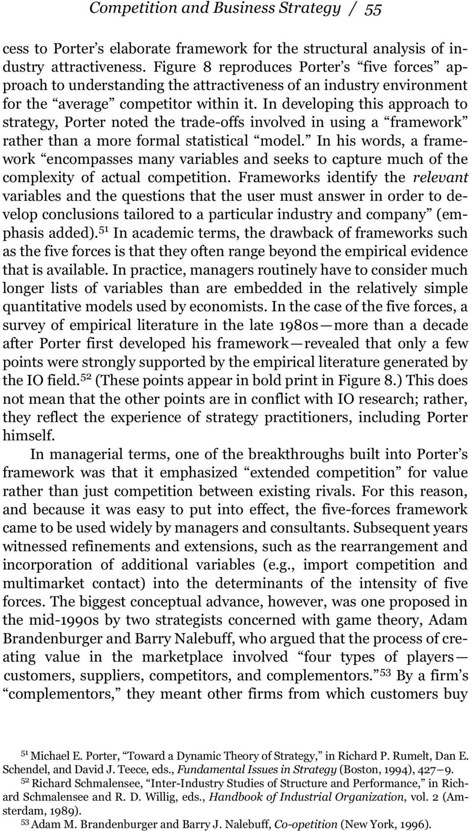In developing this approach to strategy, Porter noted the trade-offs involved in using a framework rather than a more formal statistical model.