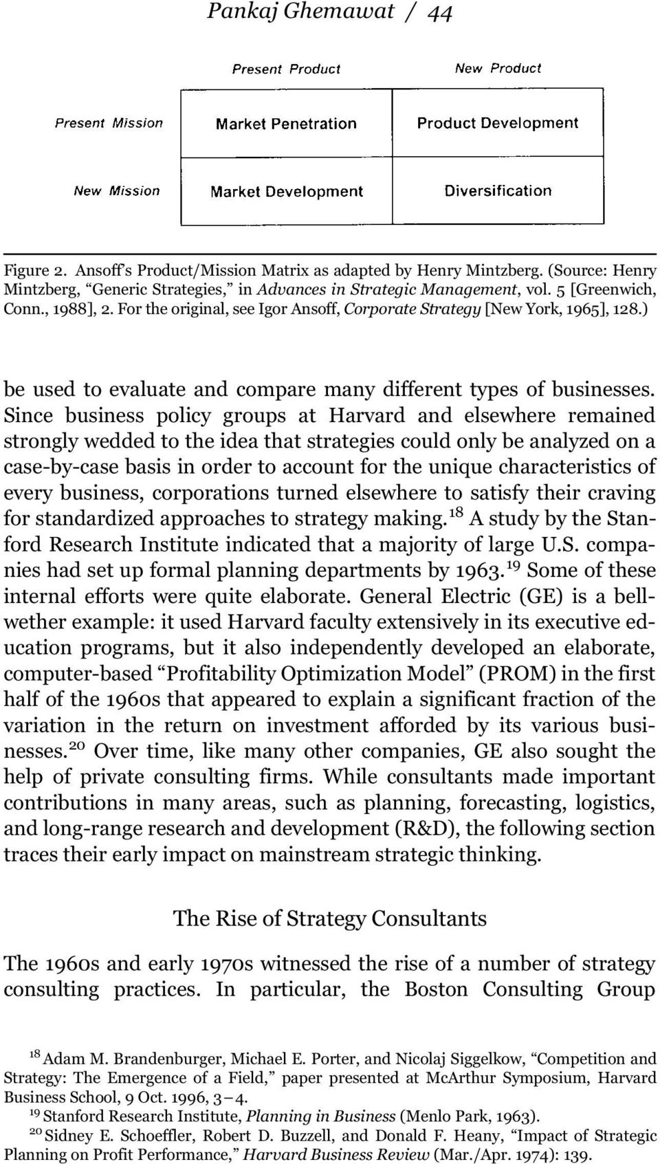 Since business policy groups at Harvard and elsewhere remained strongly wedded to the idea that strategies could only be analyzed on a case-by-case basis in order to account for the unique