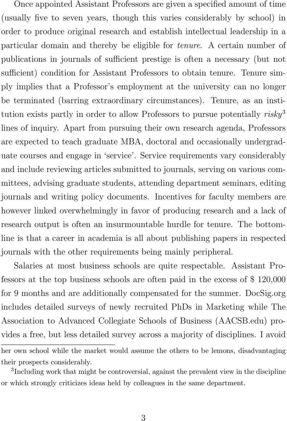 A certain number of publications in journals of sufficient prestige is often a necessary (but not sufficient) condition for Assistant Professors to obtain tenure.