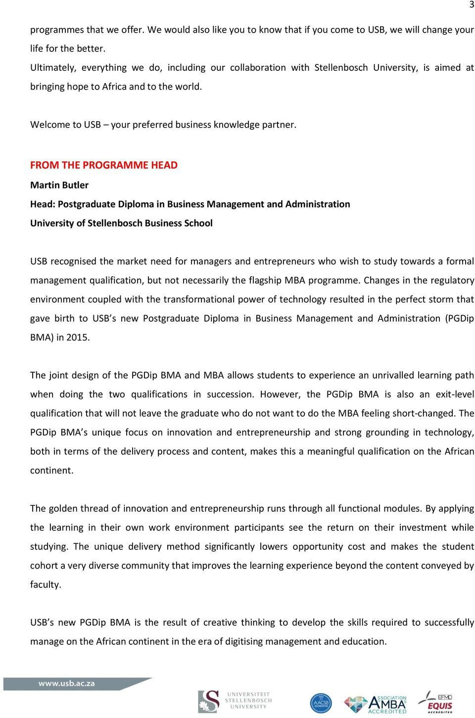 FROM THE PROGRAMME HEAD Martin Butler Head: Postgraduate Diploma in Business Management and Administration University of Stellenbosch Business School USB recognised the market need for managers and