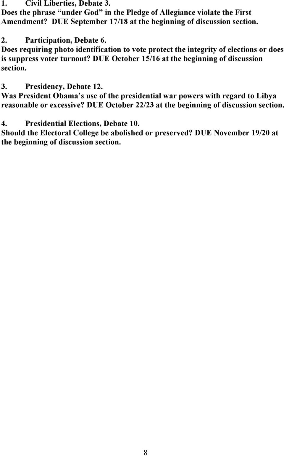 DUE October 15/16 at the beginning of discussion section. 3. Presidency, Debate 12.