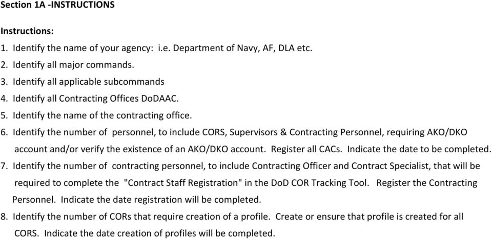 Identify the number of personnel, to include CORS, Supervisors & Contracting Personnel, requiring AKO/DKO account and/or verify the existence of an AKO/DKO account. Register all CACs.