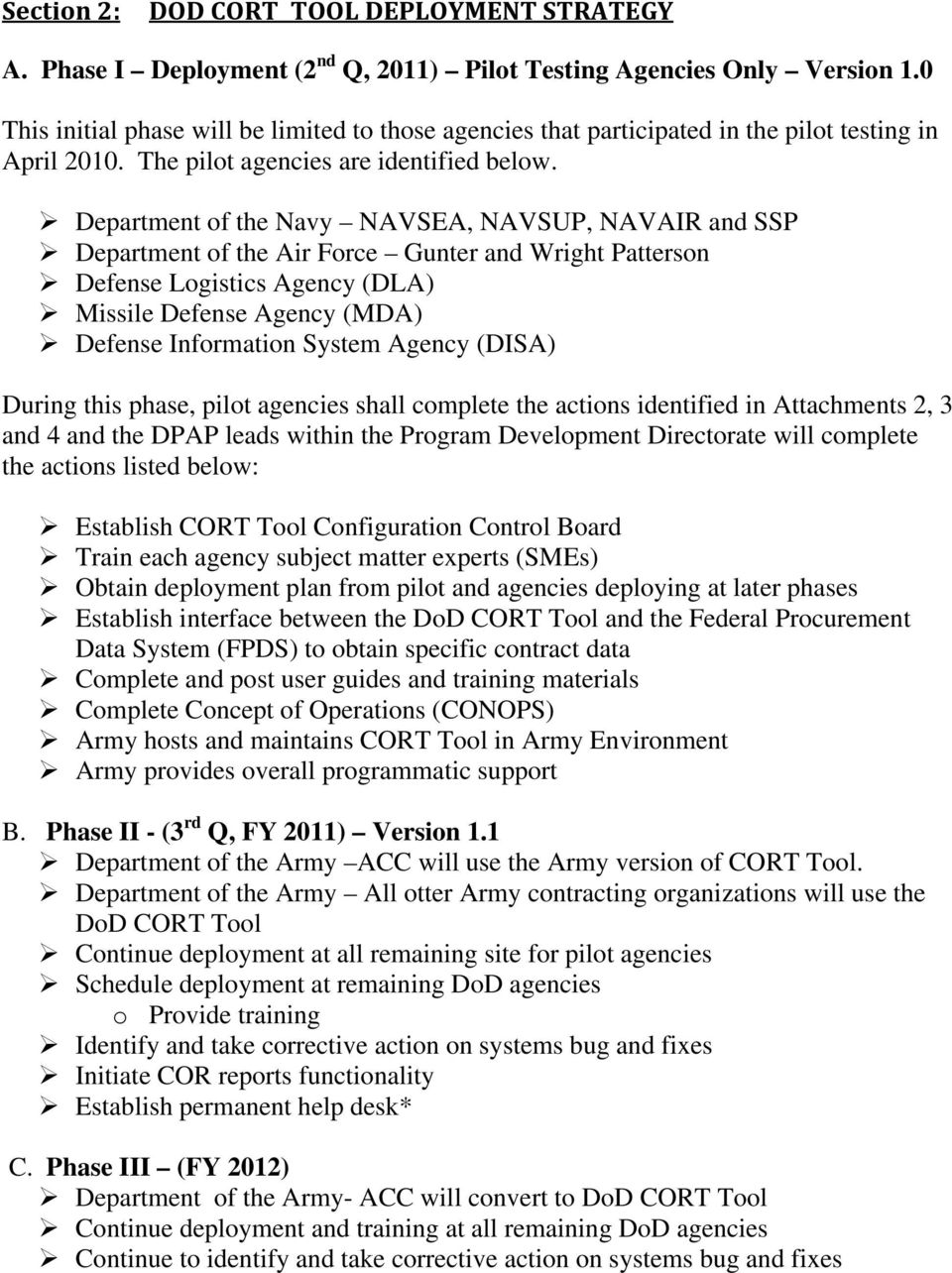 Department of the Navy NAVSEA, NAVSUP, NAVAIR and SSP Department of the Air Force Gunter and Wright Patterson Defense Logistics Agency (DLA) Missile Defense Agency (MDA) Defense Information System