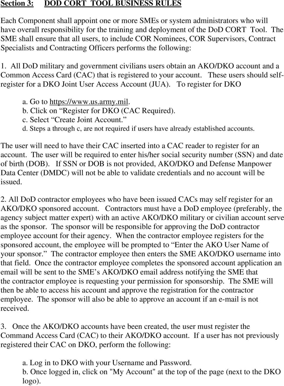 All DoD military and government civilians users obtain an AKO/DKO account and a Common Access Card (CAC) that is registered to your account.