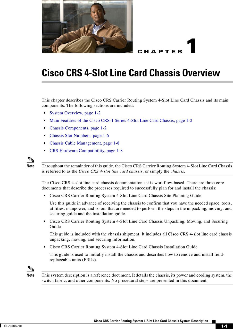 Chassis Cable Management, page 1-8 CRS Hardware Compatibility, page 1-8 Note Throughout the remainder of this guide, the Cisco CRS Carrier Routing System 4-Slot Line Card Chassis is referred to as