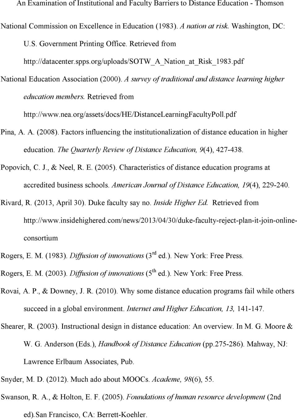 pdf Pina, A. A. (2008). Factors influencing the institutionalization of distance education in higher education. The Quarterly Review of Distance Education, 9(4), 427-438. Popovich, C. J., & Neel, R.