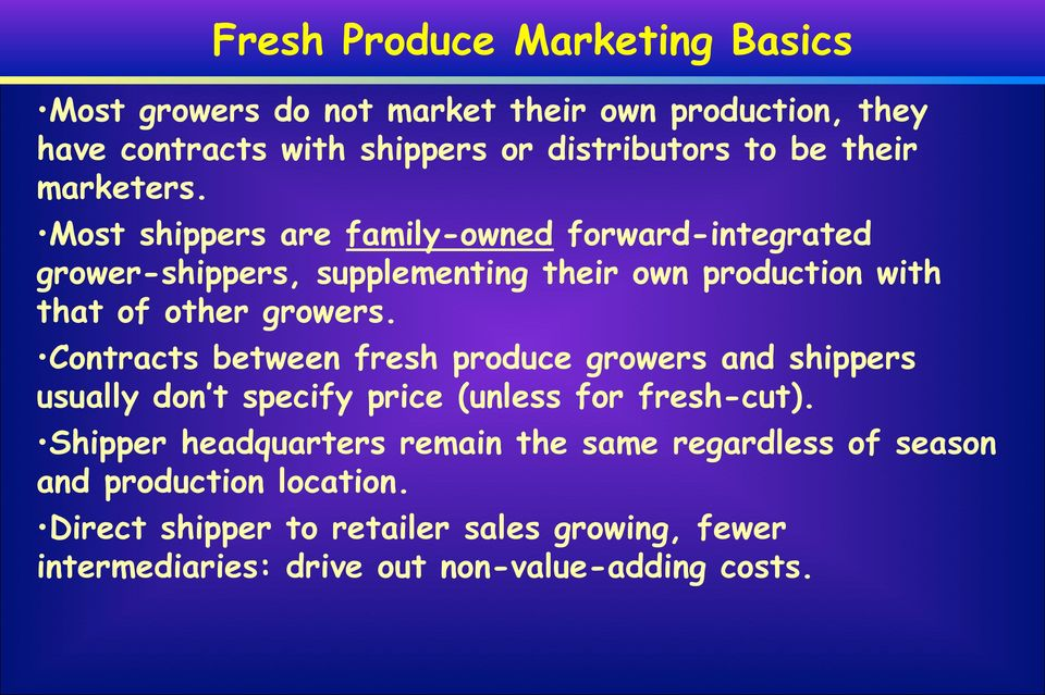 Contracts between fresh produce growers and shippers usually don t specify price (unless for fresh-cut).