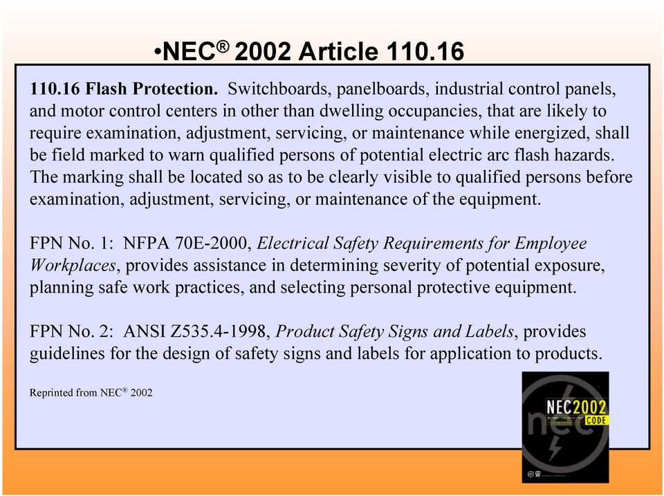 energized, shall be field marked to warn qualified persons of potential electric arc flash hazards.