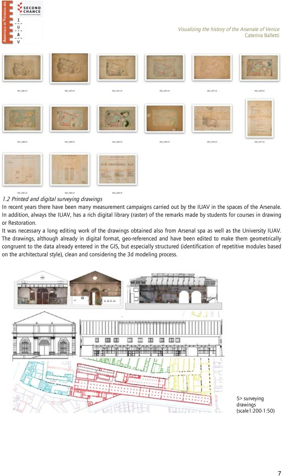 It was necessary a long editing work of the drawings obtained also from Arsenal spa as well as the University IUAV.