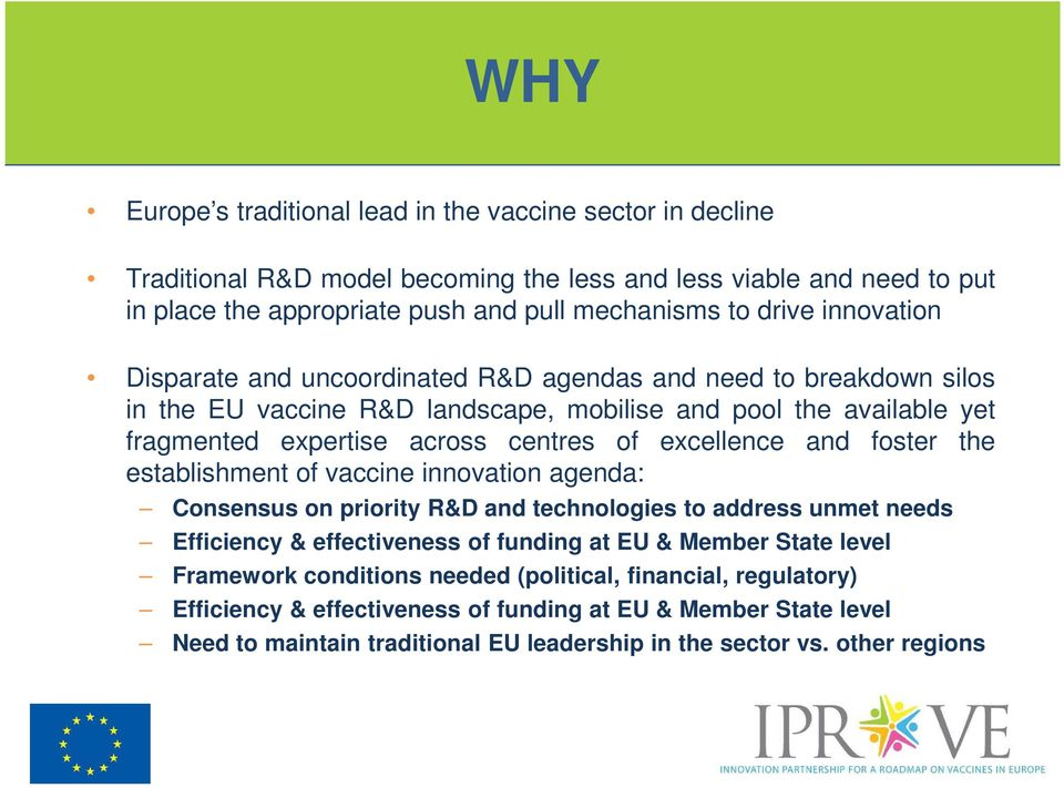 excellence and foster the establishment of vaccine innovation agenda: Consensus on priority R&D and technologies to address unmet needs Efficiency & effectiveness of funding at EU & Member State