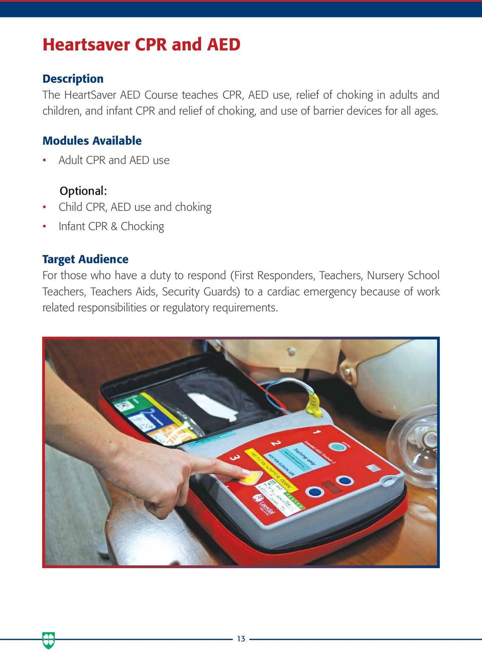 Modules Available Adult CPR and AED use Optional: Child CPR, AED use and choking Infant CPR & Chocking Target Audience For those who