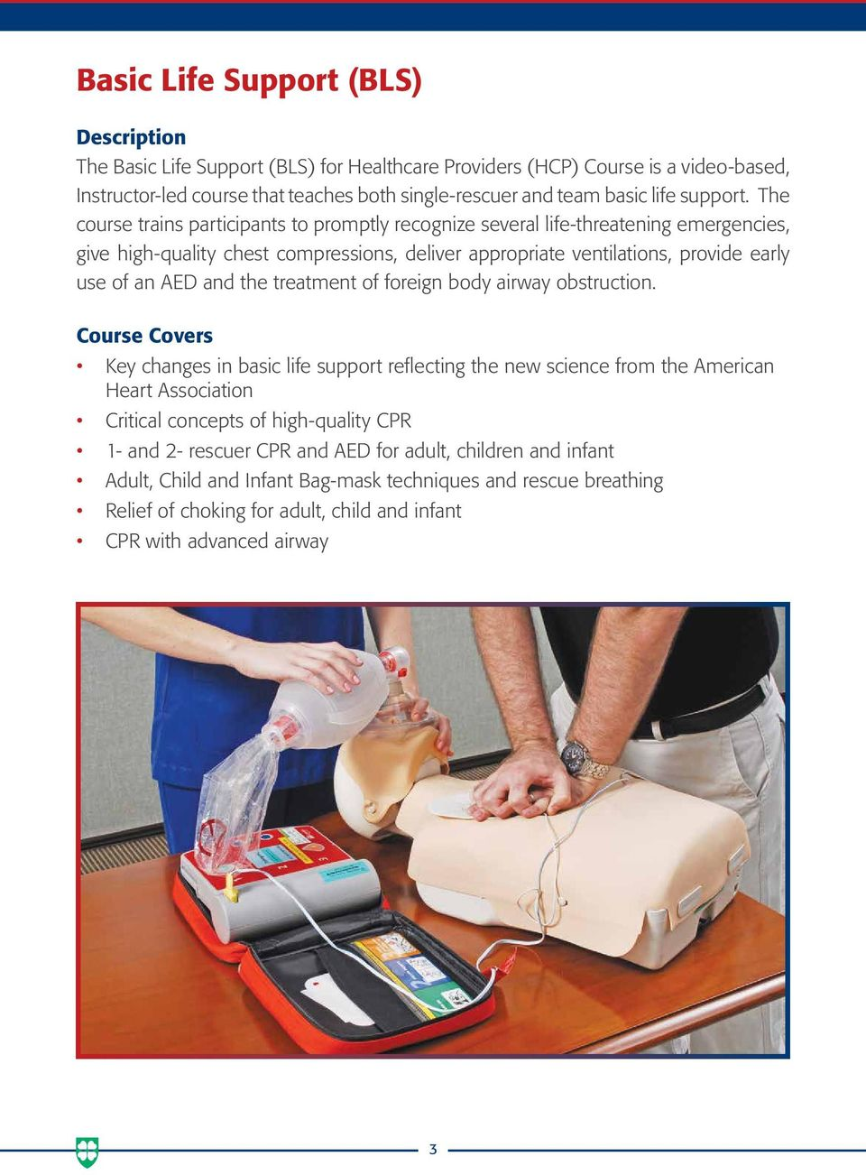 The course trains participants to promptly recognize several life-threatening emergencies, give high-quality chest compressions, deliver appropriate ventilations, provide early use of an AED and the