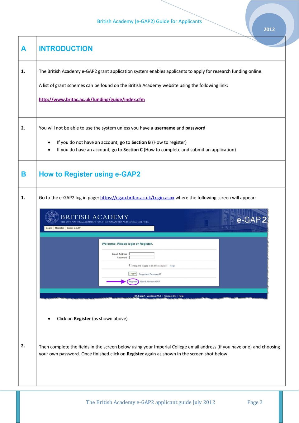 You will not be able to use the system unless you have a username and password If you do not have an account, go to Section B (How to register) If you do have an account, go to Section C (How to