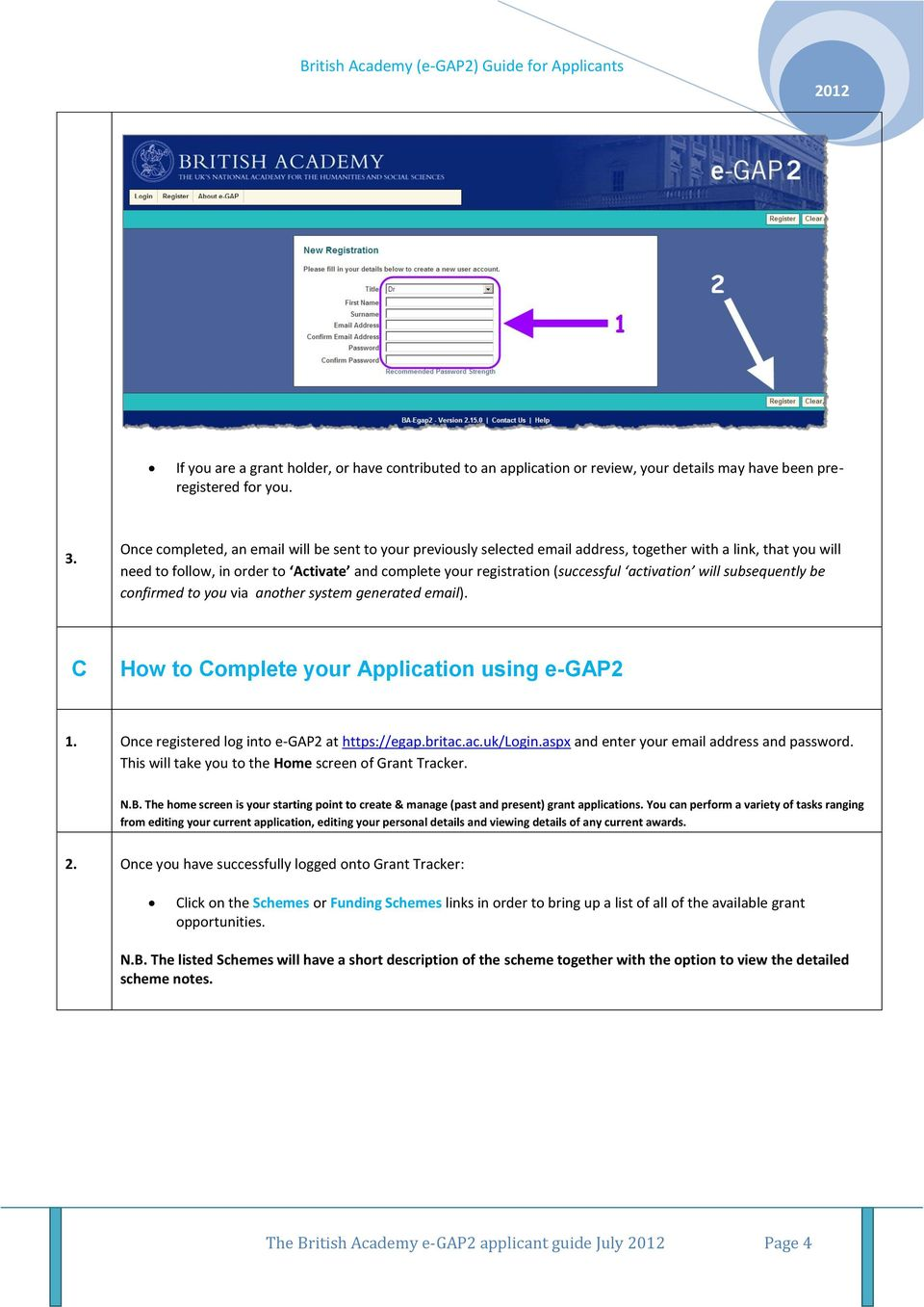 activation will subsequently be confirmed to you via another system generated email). C How to Complete your Application using e-gap2 1. Once registered log into e-gap2 at https://egap.britac.ac.uk/login.