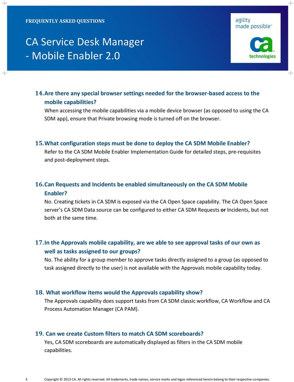 What configuration steps must be done to deploy the CA SDM Mobile Enabler? Refer to the CA SDM Mobile Enabler Implementation Guide for detailed steps, pre-requisites and post-deployment steps. 16.