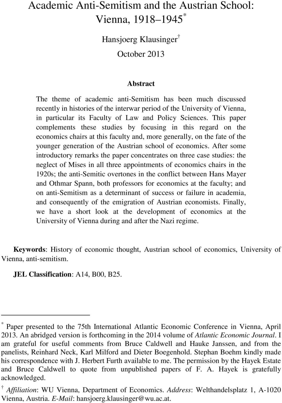 This paper complements these studies by focusing in this regard on the economics chairs at this faculty and, more generally, on the fate of the younger generation of the Austrian school of economics.