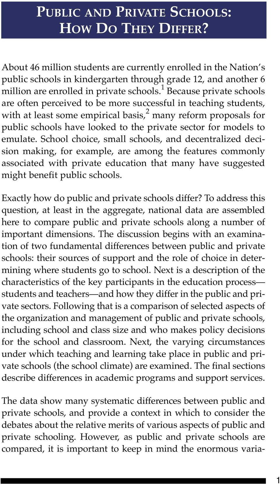 1 Because private schools are often perceived to be more successful in teaching students, with at least some empirical basis, 2 many reform proposals for public schools have looked to the private