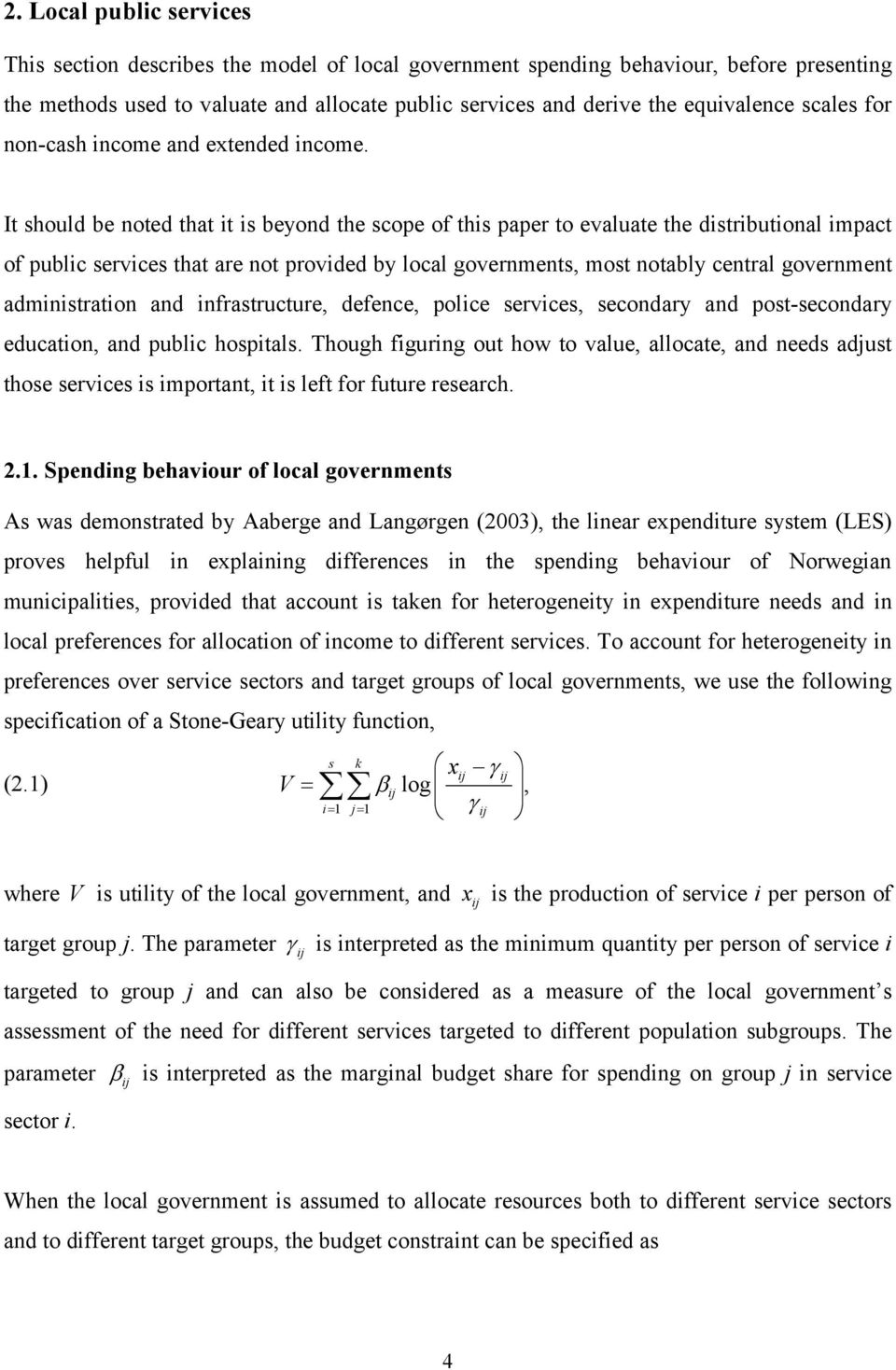 It should be noted that it is beyond the scope of this paper to evaluate the distributional impact of public services that are not provided by local governments, most notably central government