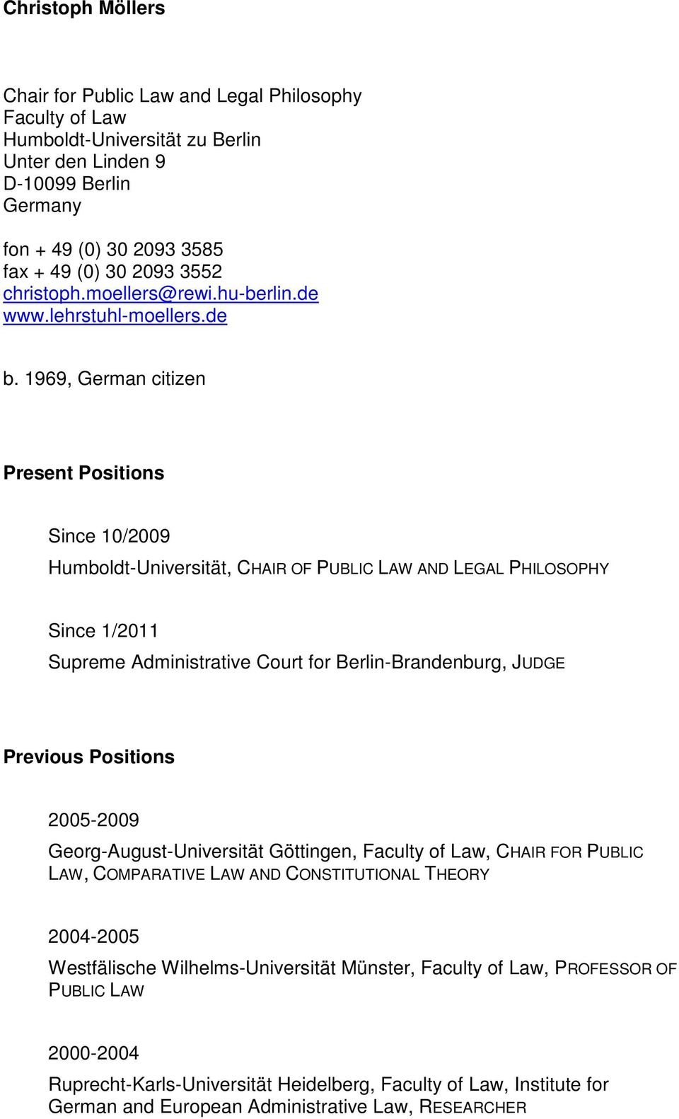 1969, German citizen Present Positions Since 10/2009 Humboldt-Universität, CHAIR OF PUBLIC LAW AND LEGAL PHILOSOPHY Since 1/2011 Supreme Administrative Court for Berlin-Brandenburg, JUDGE Previous
