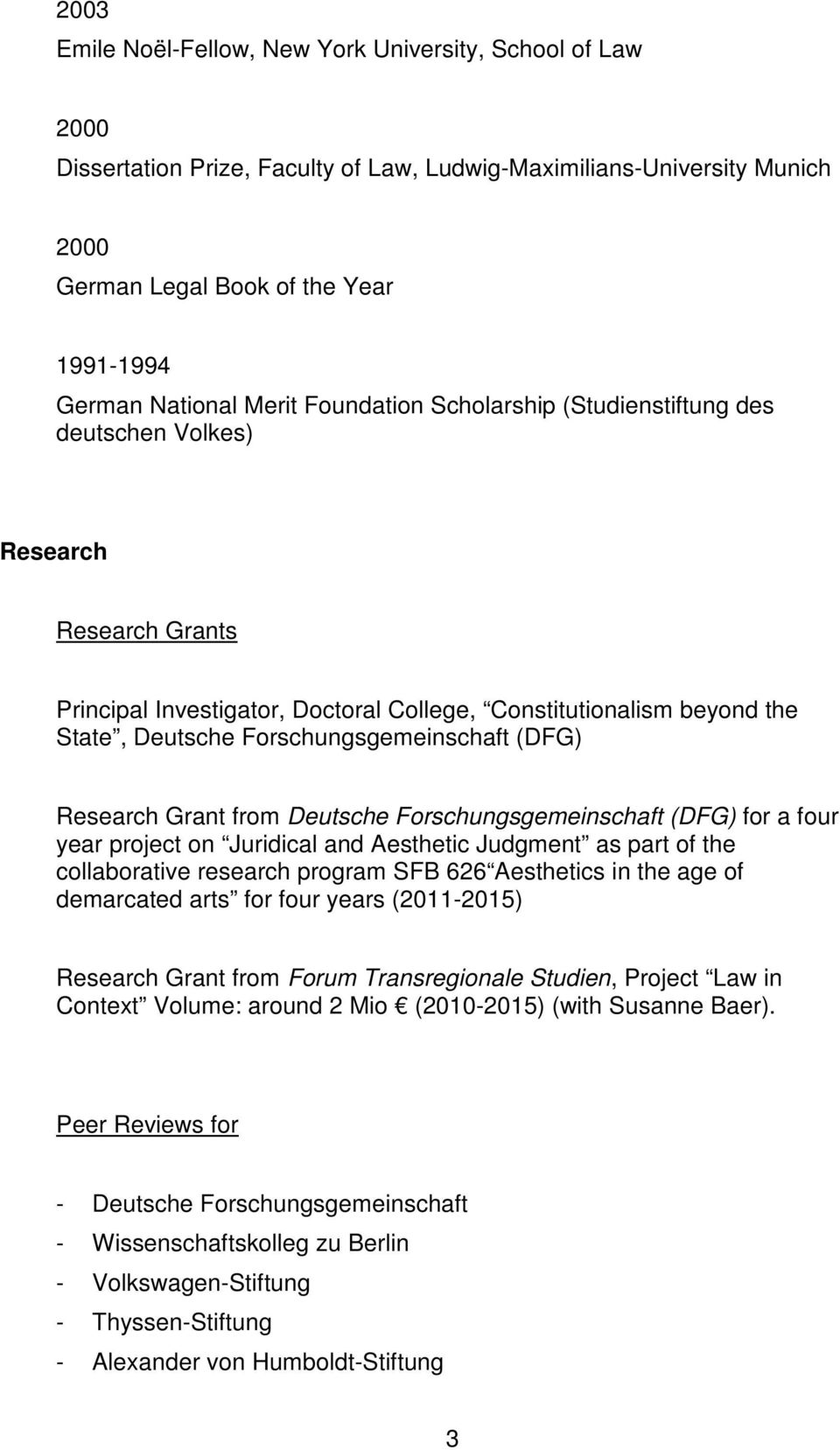 Forschungsgemeinschaft (DFG) Research Grant from Deutsche Forschungsgemeinschaft (DFG) for a four year project on Juridical and Aesthetic Judgment as part of the collaborative research program SFB