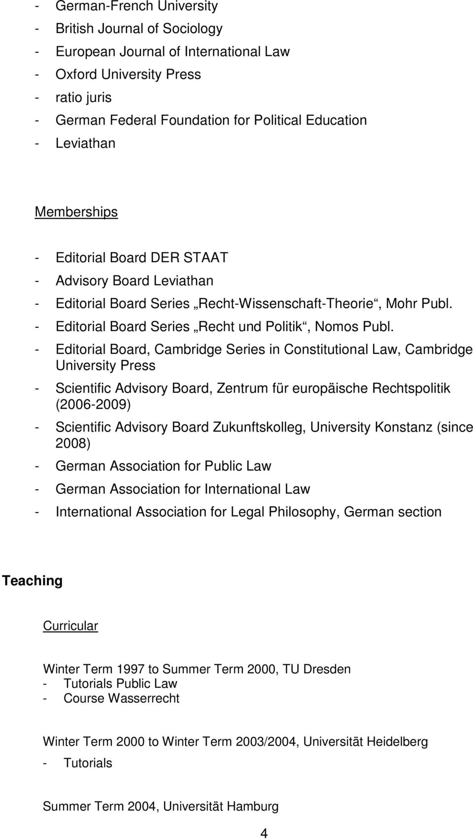 - Editorial Board, Cambridge Series in Constitutional Law, Cambridge University Press - Scientific Advisory Board, Zentrum für europäische Rechtspolitik (2006-2009) - Scientific Advisory Board