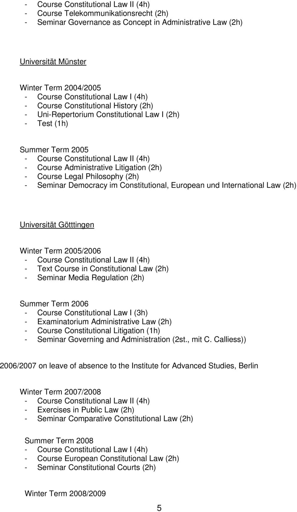 Course Legal Philosophy (2h) - Seminar Democracy im Constitutional, European und International Law (2h) Universität Götttingen Winter Term 2005/2006 - Course Constitutional Law II (4h) - Text Course