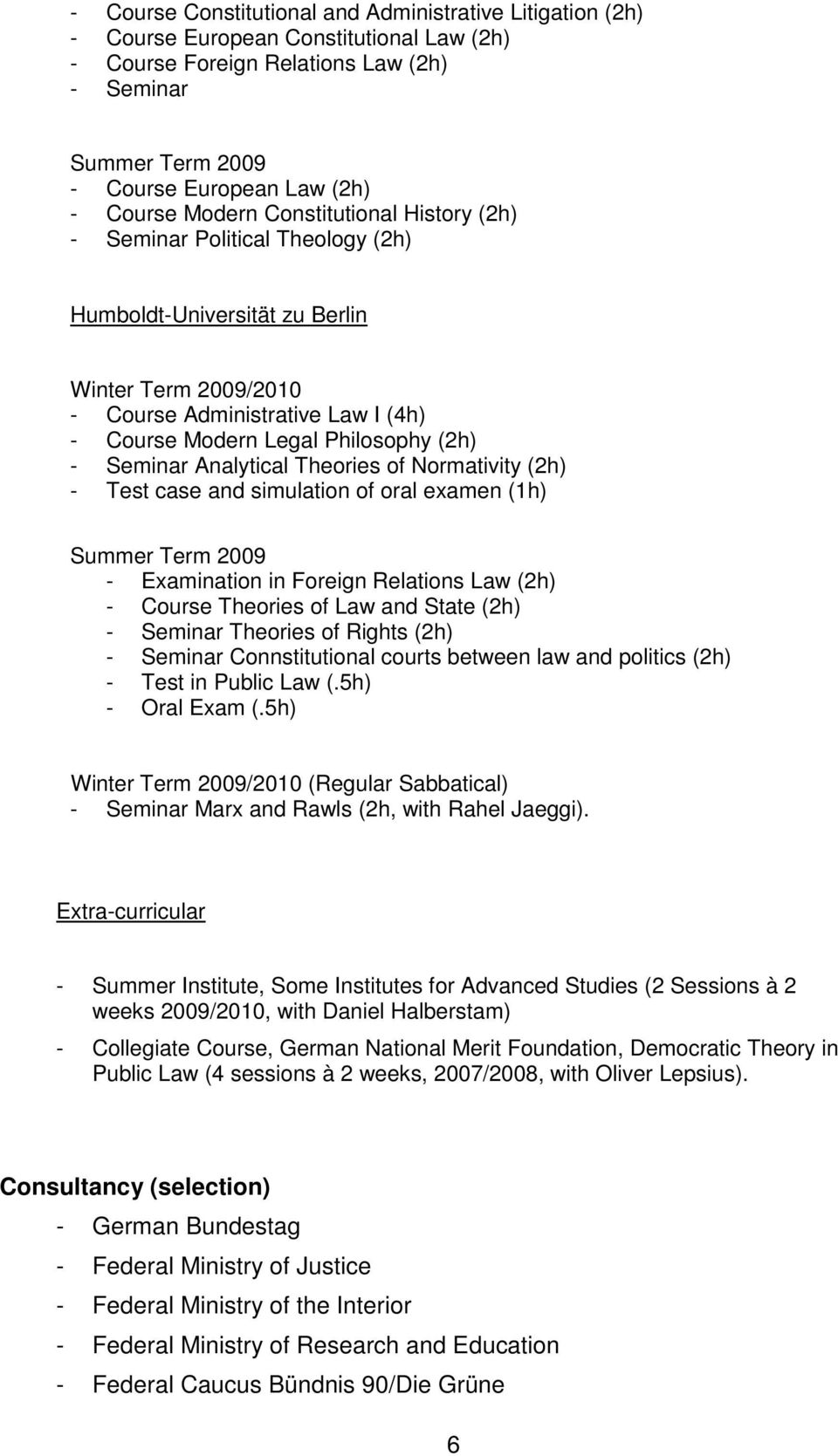 Seminar Analytical Theories of Normativity (2h) - Test case and simulation of oral examen (1h) Summer Term 2009 - Examination in Foreign Relations Law (2h) - Course Theories of Law and State (2h) -