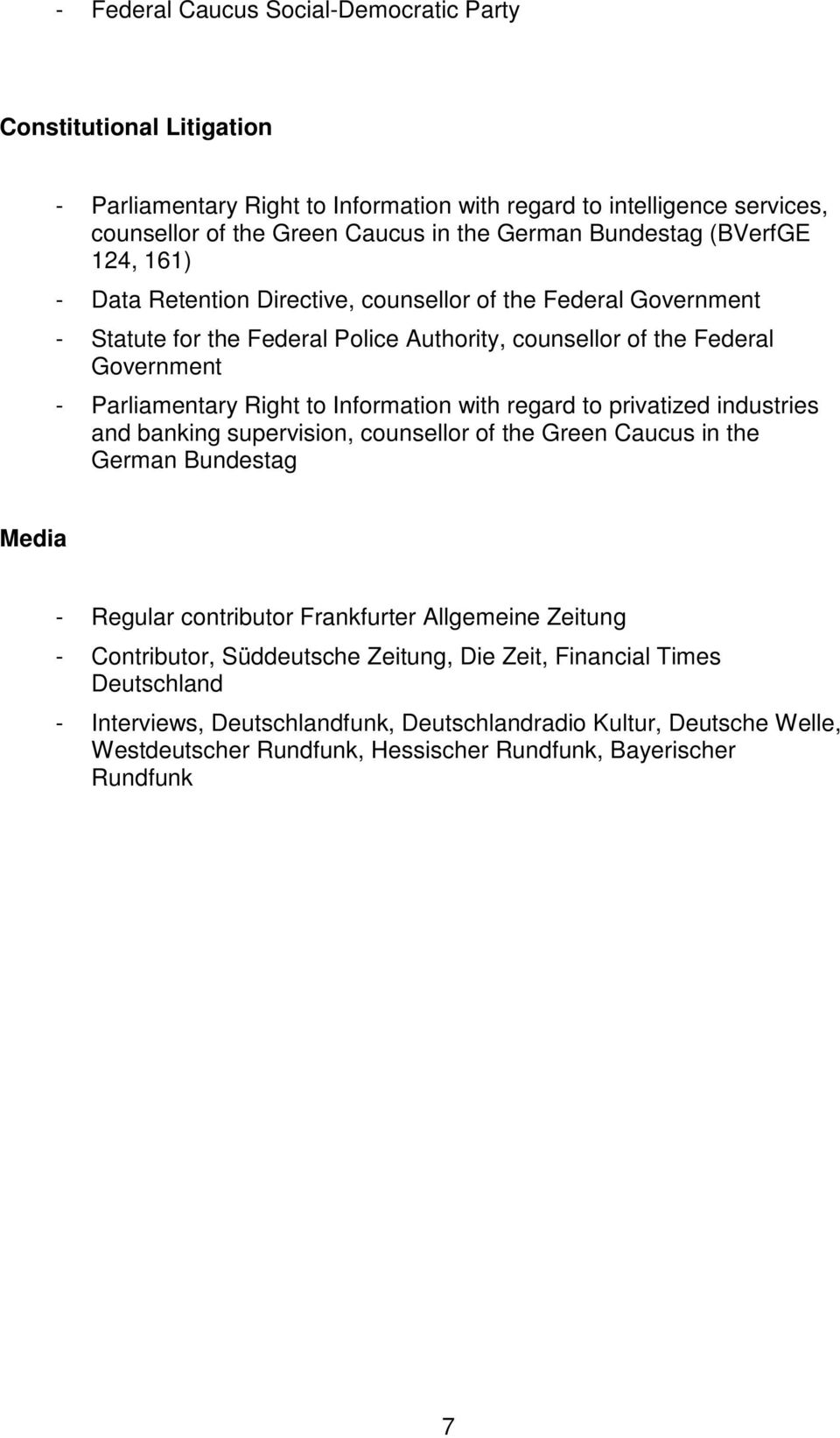 Information with regard to privatized industries and banking supervision, counsellor of the Green Caucus in the German Bundestag Media - Regular contributor Frankfurter Allgemeine Zeitung -
