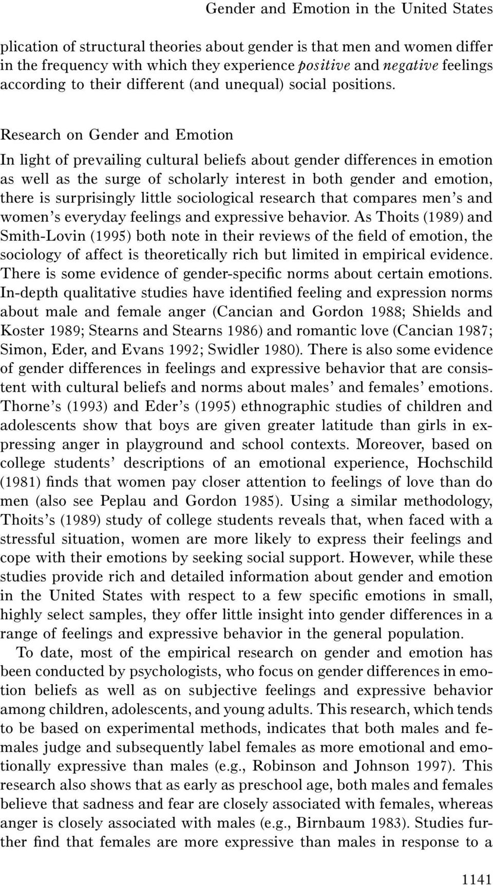 Research on Gender and Emotion In light of prevailing cultural beliefs about gender differences in emotion as well as the surge of scholarly interest in both gender and emotion, there is surprisingly