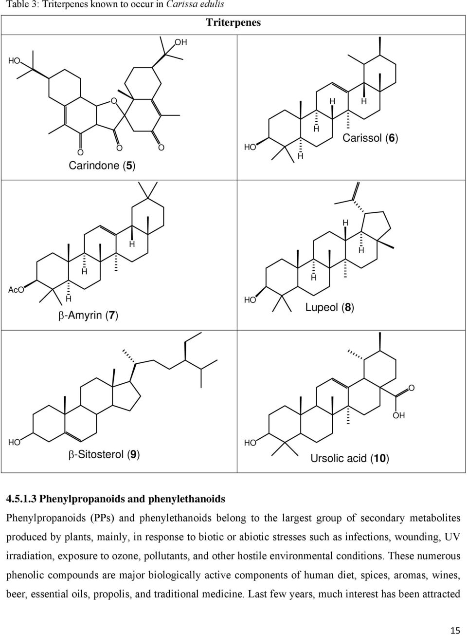 3 Phenylpropanoids and phenylethanoids Phenylpropanoids (PPs) and phenylethanoids belong to the largest group of secondary metabolites produced by plants, mainly, in response to