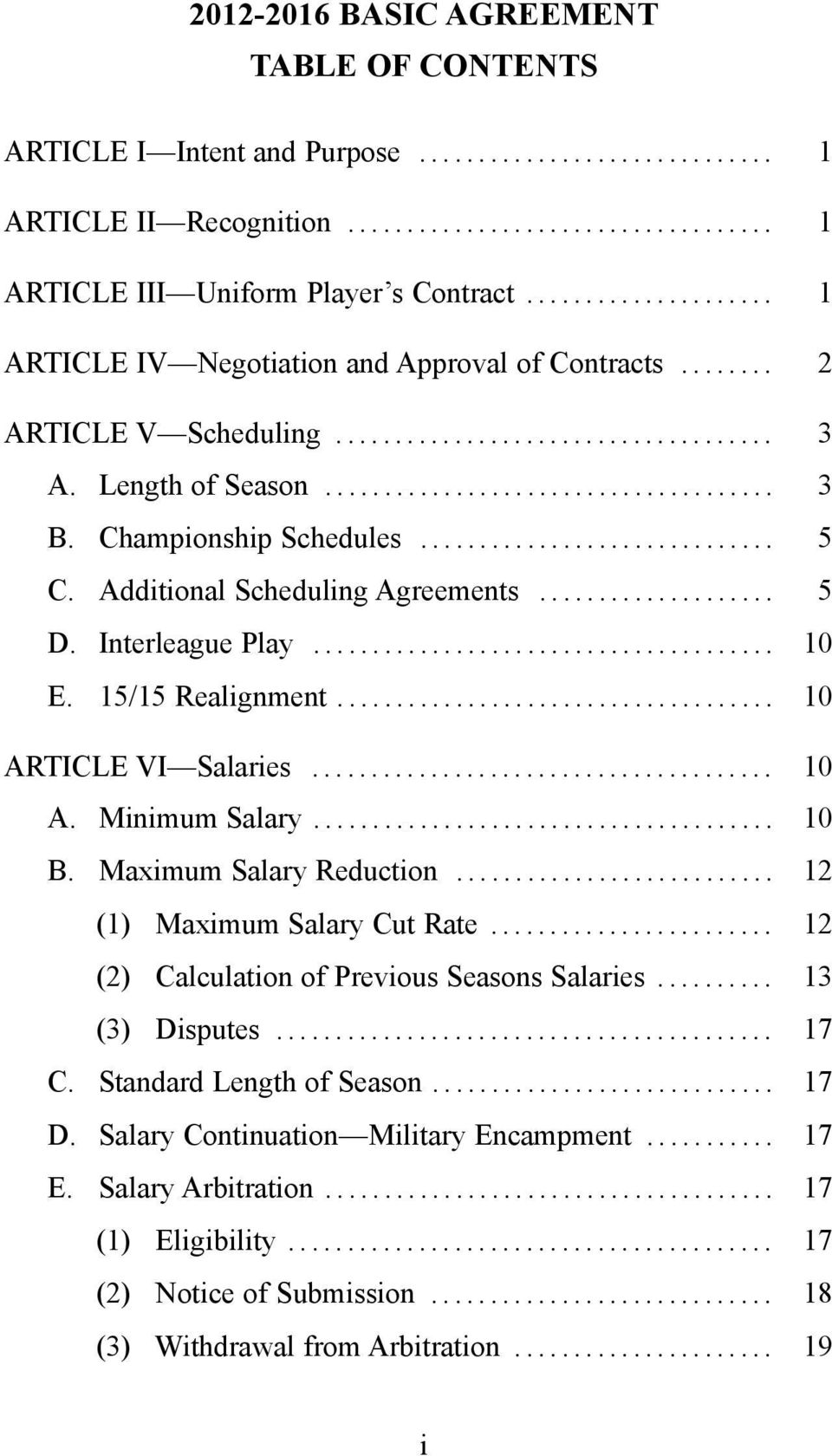 Interleague Play... 10 E. 15/15 Realignment... 10 ARTICLE VI Salaries... 10 A. Minimum Salary... 10 B. Maximum Salary Reduction... 12 (1) Maximum Salary Cut Rate.