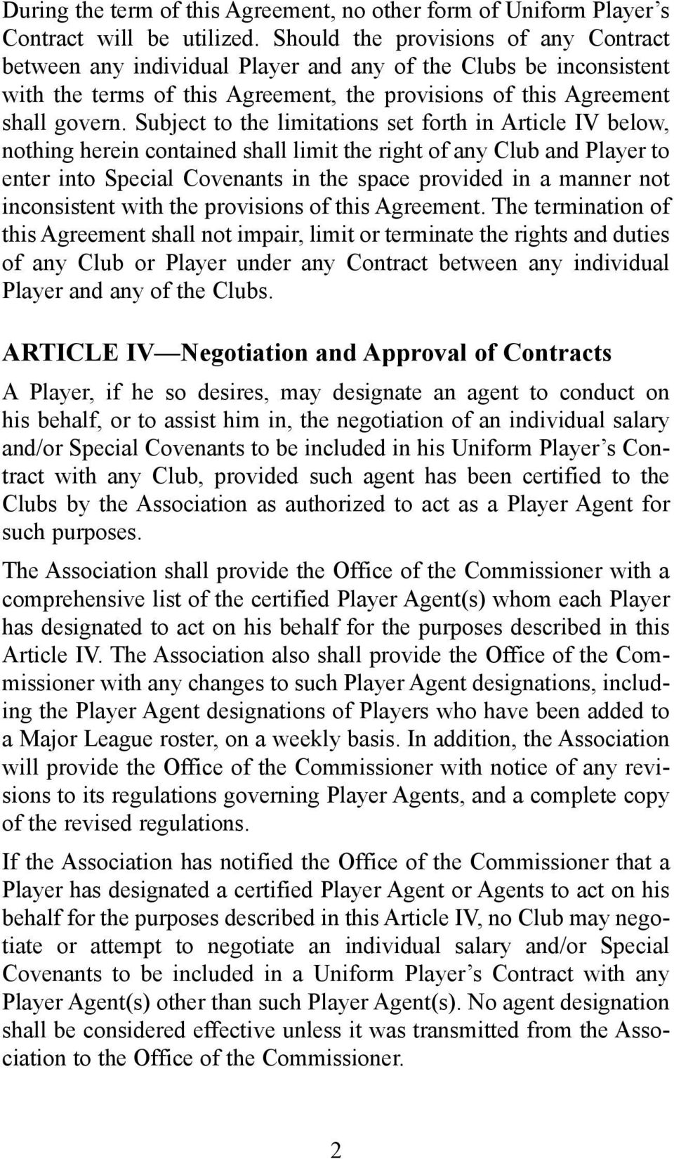 Subject to the limitations set forth in Article IV below, nothing herein contained shall limit the right of any Club and Player to enter into Special Covenants in the space provided in a manner not