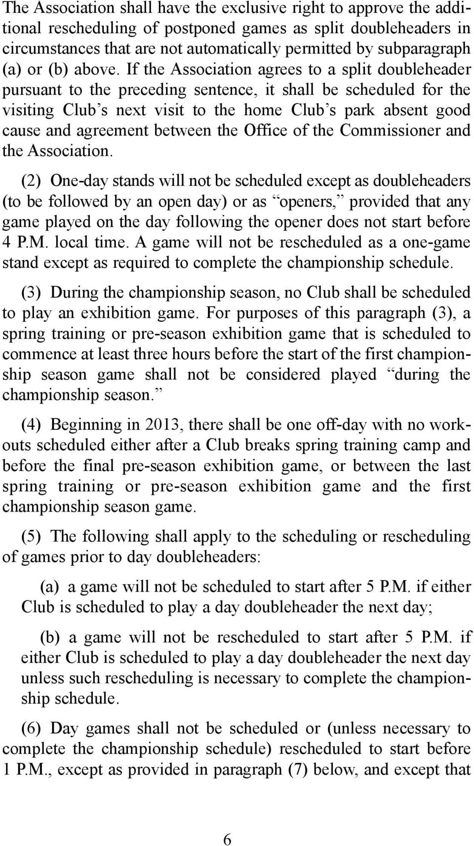 If the Association agrees to a split doubleheader pursuant to the preceding sentence, it shall be scheduled for the visiting Club s next visit to the home Club s park absent good cause and agreement