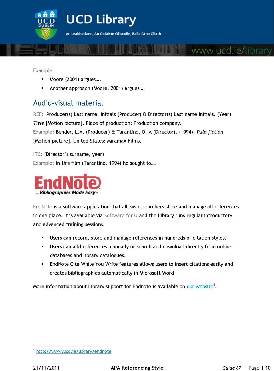 (Director s surname, year) : In this film (Tarantino, 1994) he sought to. EndNote is a software application that allows researchers store and manage all references in one place.