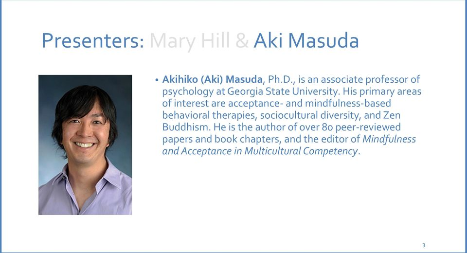 His primary areas of interest are acceptance- and mindfulness-based behavioral therapies,