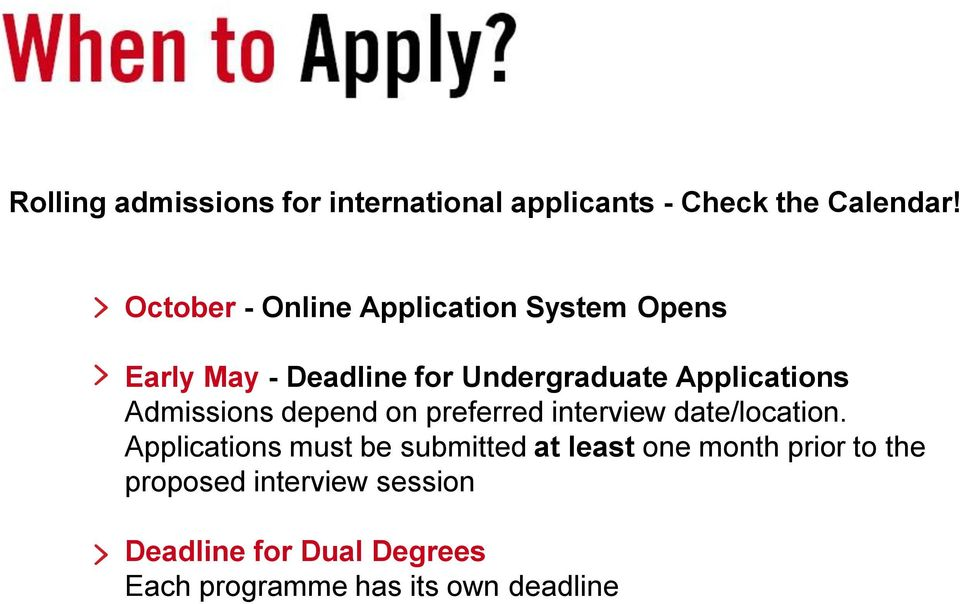 Applications Admissions depend on preferred interview date/location.