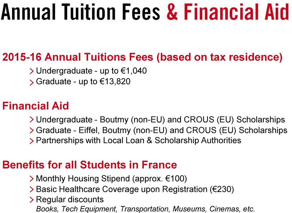 Partnerships with Local Loan & Scholarship Authorities Benefits for all Students in France Monthly Housing Stipend (approx.