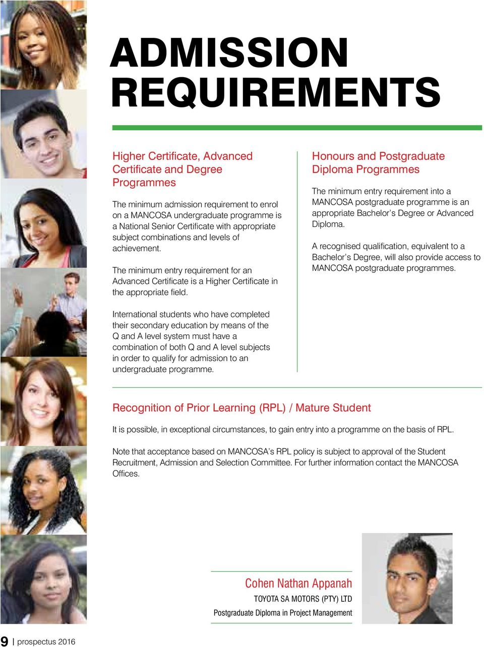Honours and Postgraduate Diploma Programmes The minimum entry requirement into a MANCOSA postgraduate programme is an appropriate Bachelor s Degree or Advanced Diploma.