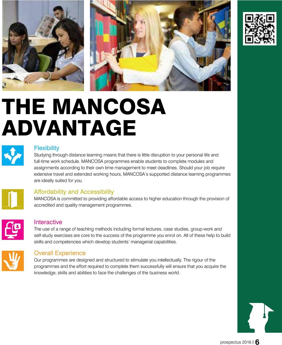 Should your job require extensive travel and extended working hours, MANCOSA s supported distance learning programmes are ideally suited for you.