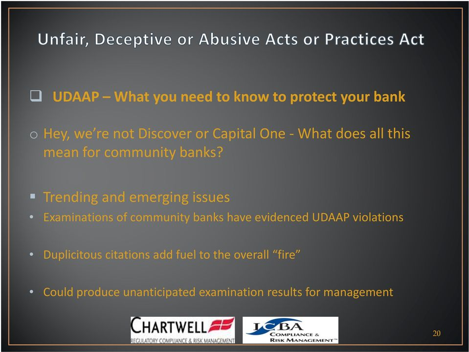 Trending andemerging issues Examinations of community banks have evidenced UDAAP
