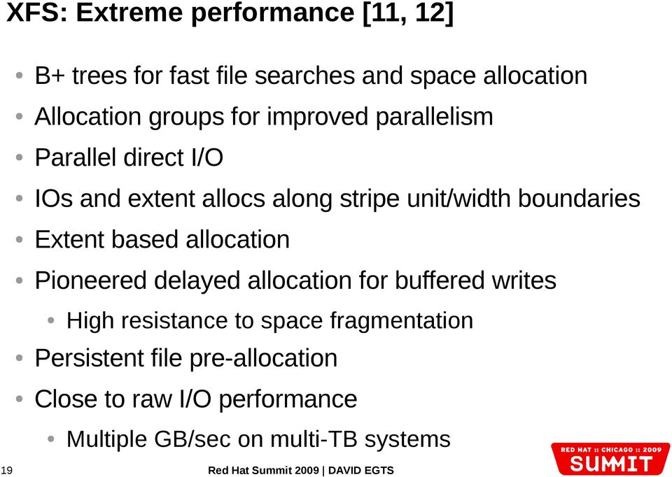 Extent based allocation Pioneered delayed allocation for buffered writes Persistent file pre-allocation