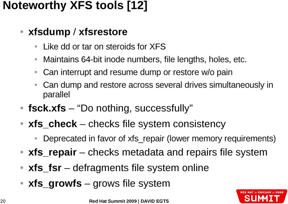 xfs Do nothing, successfully xfs_check checks file system consistency 20 Can dump and restore across several drives