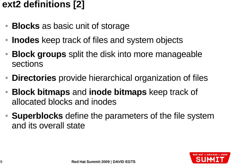 hierarchical organization of files Block bitmaps and inode bitmaps keep track of allocated